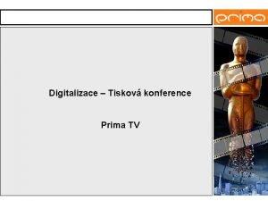 Digitalizace Tiskov konference Prima TV Digitalizace tiskov konference