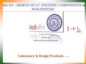 MEL 713 DESIGN OF I C ENGINES COMPONENTS