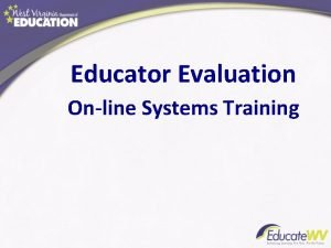 Educator Evaluation Online Systems Training History of the