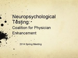 Neuropsychological Testing Coalition for Physician Enhancement 2014 Spring