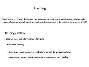 Hashing Teoricamente tcnicas de hashing permitem acesso dinmico