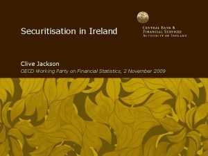 Securitisation in Ireland Clive Jackson OECD Working Party