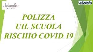 POLIZZA UIL SCUOLA RISCHIO COVID 19 POLIZZA RISCHIO
