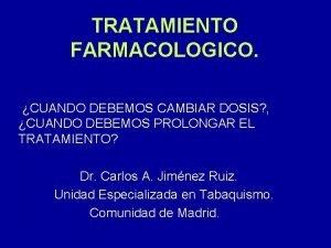 TRATAMIENTO FARMACOLOGICO CUANDO DEBEMOS CAMBIAR DOSIS CUANDO DEBEMOS