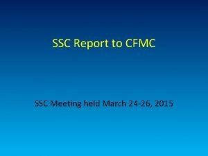 SSC Report to CFMC SSC Meeting held March