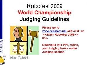 Robofest 2009 World Championship Judging Guidelines Please go