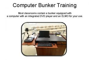 Computer Bunker Training Most classrooms contain a bunker