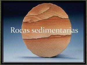 Rocas sedimentarias Clasificacin Las rocas sedimentarias se forman
