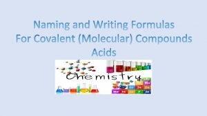 Naming Binary Molecular Compounds The naming of molecular