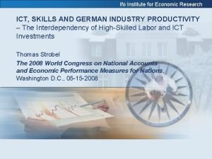 Ifo Institute for Economic Research ICT SKILLS AND