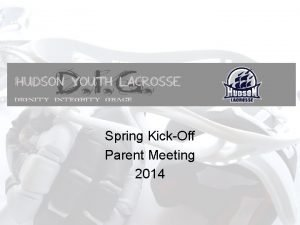 Spring KickOff Parent Meeting 2014 HYLAX Meeting Agenda