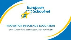 INNOVATION IN SCIENCE EDUCATION EVITA TASIOPOULOU SCIENCE EDUCATION