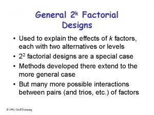 General 2 k Factorial Designs Used to explain