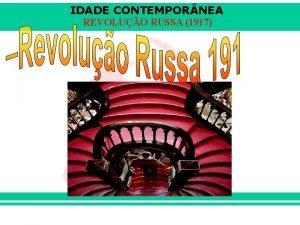 IDADE CONTEMPOR NEA REVOLUO RUSSA 1917 IDADE CONTEMPOR