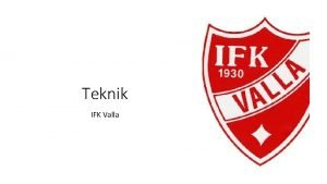 Teknik IFK Valla Vad r teknik Vad r
