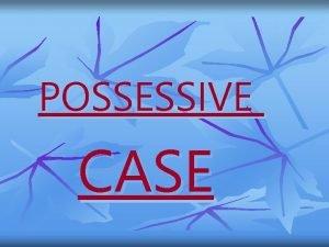 POSSESSIVE CASE n Possessive case tambm chamado genitive