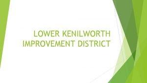 LOWER KENILWORTH IMPROVEMENT DISTRICT LOWER KENILWORTH IMPROVEMENT DISTRICT
