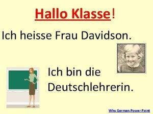 Hallo Klasse Ich heisse Frau Davidson Ich bin