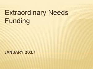 Extraordinary Needs Funding JANUARY 2017 EXTRAORDINARY NEEDS FUNDING
