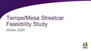 TempeMesa Streetcar Feasibility Study Winter 2020 Agenda Study