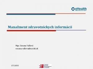 Manament zdravotnckych informci Mgr Zuzana Vallov zuzana vallovanczisk