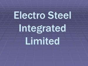 Electro Steel Integrated Limited Introduction Electro steel Integrated