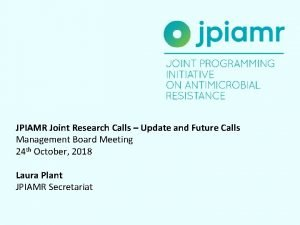JPIAMR Joint Research Calls Update and Future Calls