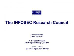 The INFOSEC Research Council Carl Piechowski Chair IRC