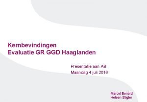 Kernbevindingen Evaluatie GR GGD Haaglanden Presentatie aan AB