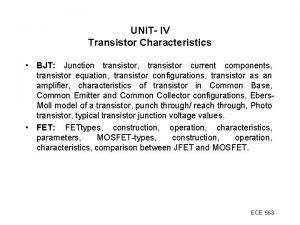 UNIT IV Transistor Characteristics BJT Junction transistor transistor