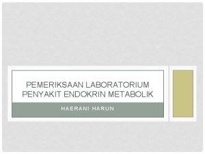 PEMERIKSAAN LABORATORIUM PENYAKIT ENDOKRIN METABOLIK HAERANI HARUN DIABETES