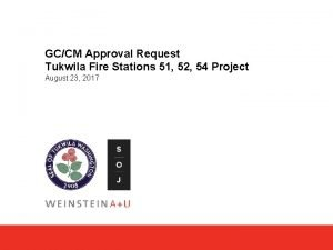 GCCM Approval Request Tukwila Fire Stations 51 52