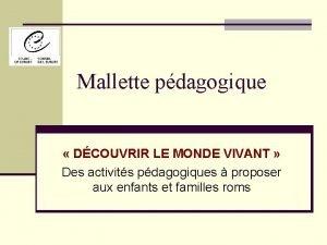 Mallette pdagogique DCOUVRIR LE MONDE VIVANT Des activits