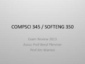 COMPSCI 345 SOFTENG 350 Exam Review 2013 Assoc
