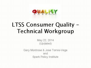 LTSS Consumer Quality Technical Workgroup May 22 2014