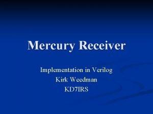 Mercury Receiver Implementation in Verilog Kirk Weedman KD
