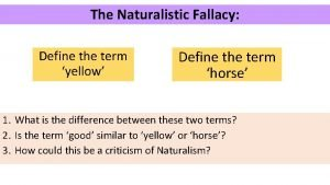 The Naturalistic Fallacy Define the term yellow Define
