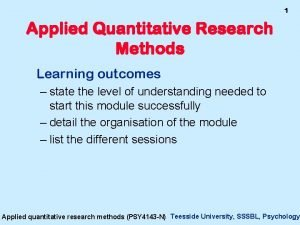 1 Applied Quantitative Research Methods Learning outcomes state