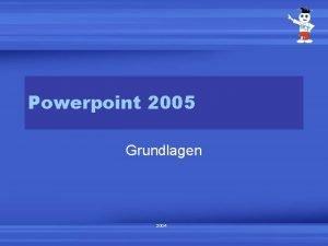 Powerpoint 2005 Grundlagen 2004 Powerpoint ffnen START PROGRAMME