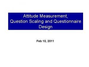 Attitude Measurement Question Scaling and Questionnaire Design Feb