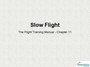 Slow Flight The Flight Training Manual Chapter 11