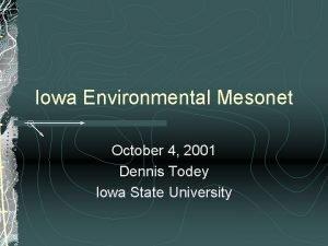 Iowa Environmental Mesonet October 4 2001 Dennis Todey
