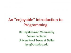 An enjoyable introduction to Programming Dr Jeyakesavan Veerasamy
