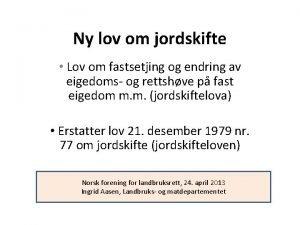 Ny lov om jordskifte Lov om fastsetjing og