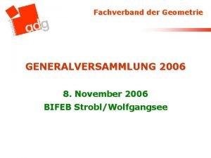 Fachverband der Geometrie GENERALVERSAMMLUNG 2006 8 November 2006