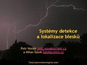 Systmy detekce a lokalizace blesk Petr Novk petr