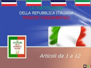 LA COSTITUZIONE DELLA REPUBBLICA ITALIANA PRINCIPI FONDAMENTALI Articoli