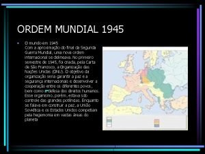 ORDEM MUNDIAL 1945 O mundo em 1945 Com