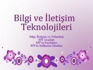 Bilgi ve letiim Teknolojileri Bilgi letiim ve Teknoloji