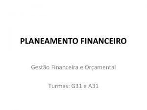 PLANEAMENTO FINANCEIRO Gesto Financeira e Oramental Turmas G